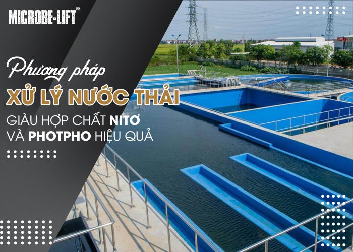 Xử lý nước thải giàu hợp chất Nitơ và Photpho hiệu quả bằng phương pháp sinh học